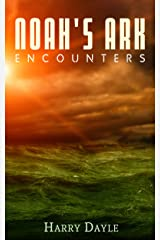 Noah's Ark: Encounters (Noah's Ark Series Book 3) Kindle Edition