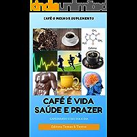 Café o Melhor Suplemento: Benefícios do Café para a Saúde (Saúde e Bem Estar Livro 1)