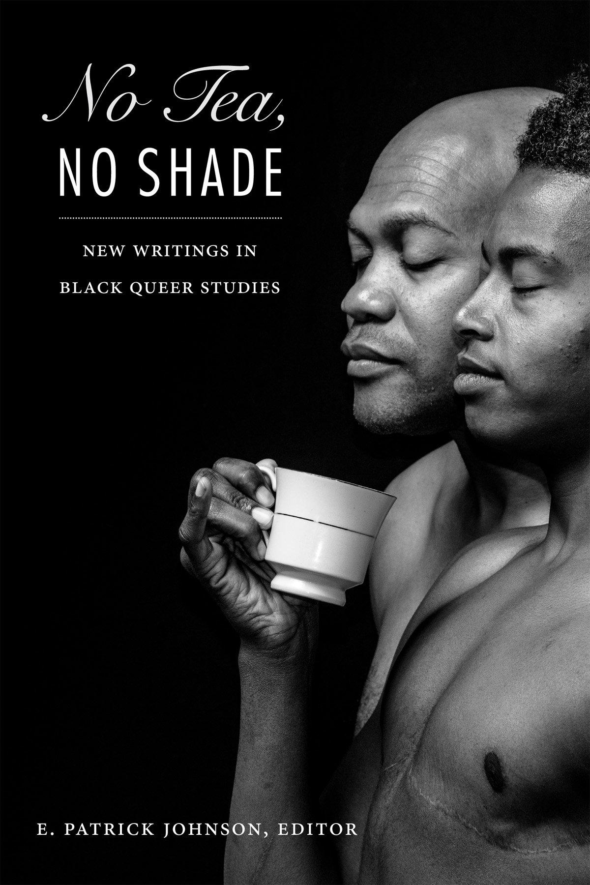 No Tea, No Shade: New Writings In Black Queer Studies: E Patrick Johnson:  9780822362227: Amazon: Books