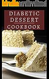 Diabetic Dessert Cookbook: Delicious And Healthy Diabetic Dessert Recipes (Diabetic Diet Cookbook Book 1)