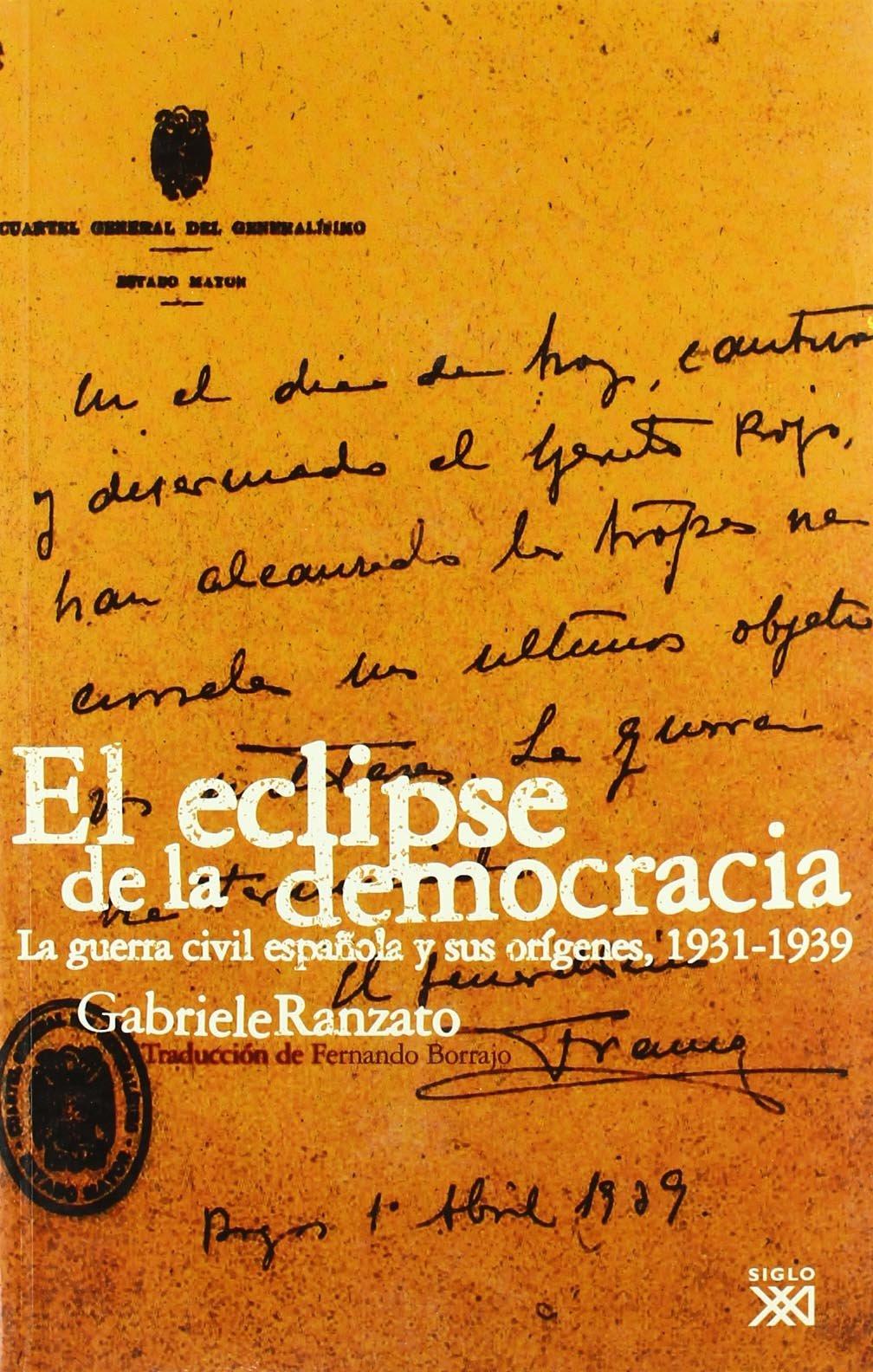 El eclipse de la democracia: La Guerra Civil Española y sus ...