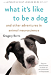 What It's Like to Be a Dog: And Other Adventures in Animal Neuroscience (English Edition)
