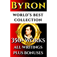 Lord Byron Complete Works – World's Best Ultimate Collection - 350+ Works - All Poetry, Poems, Plays, Rarities Incl. Don Juan, Manfred, The Gauier Plus Biography [Illustrated]