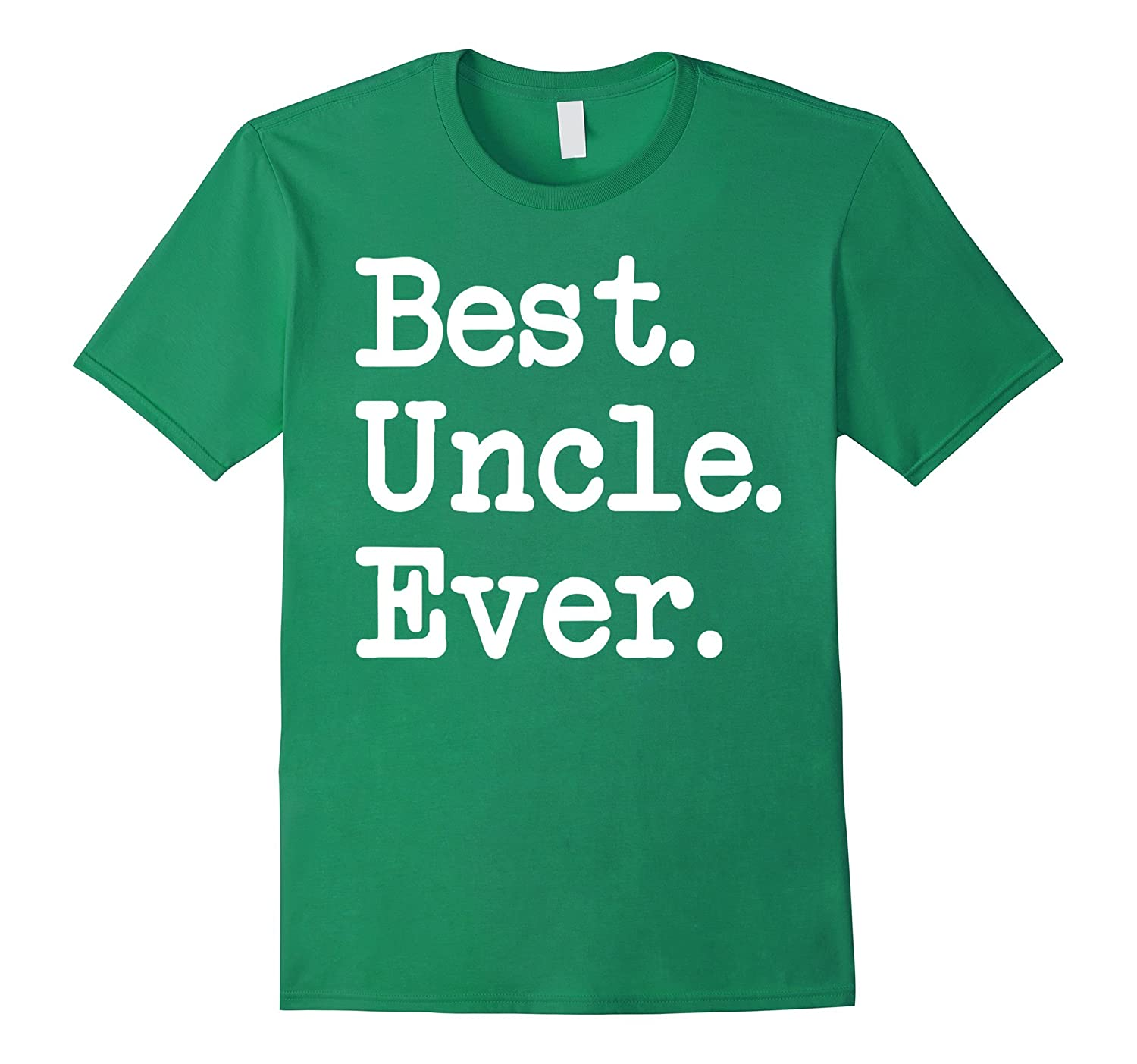 Best. Uncle. Ever. T Shirt Great Gift For Favorite Uncle ...