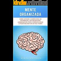 Mente Organizada: Como Superar A Sobrecarga De Informação, Ser Organizado, Aumentar Seu Foco E Produtividade E Fazer…