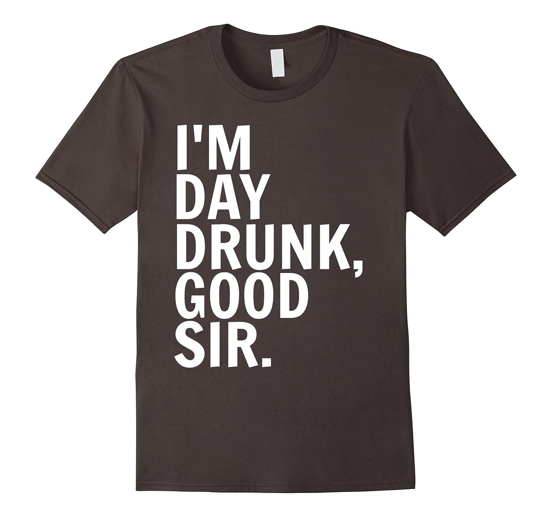 I Am Day Drunk, Good Sir Tee - Big Ok Clothing