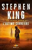 L'ultimo cavaliere - La Torre Nera I: Edizione riveduta e ampliata con nuova introduzione e prefazione dell'autore