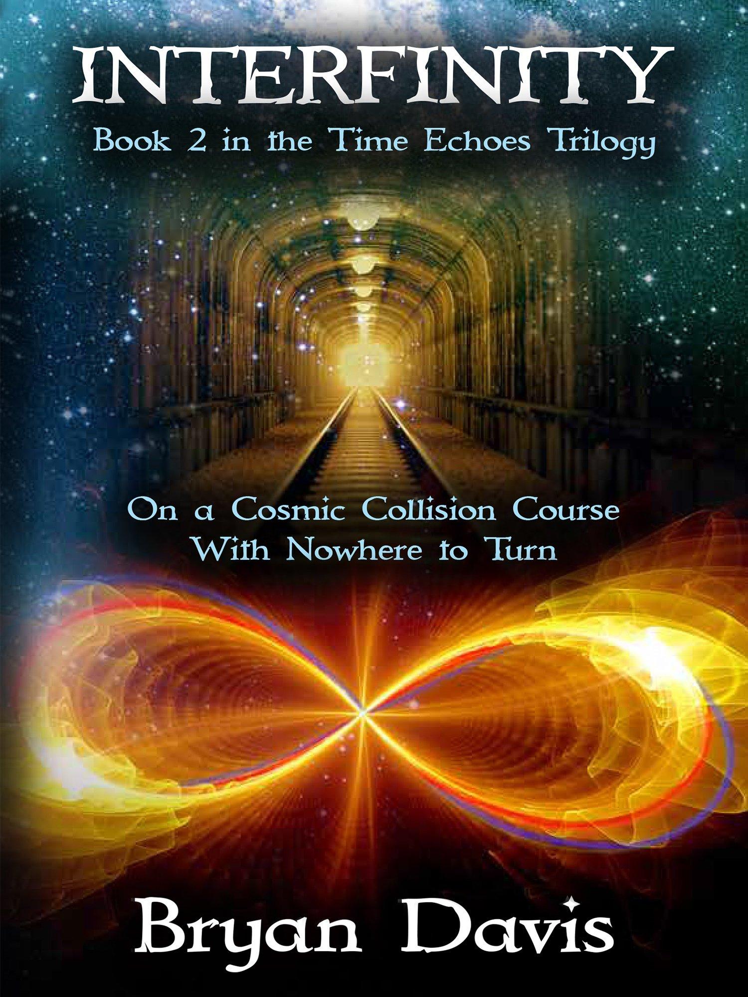 Interfinity (time Echoes Trilogy V2): Bryan Davis: 9781946253484:  Amazon: Books