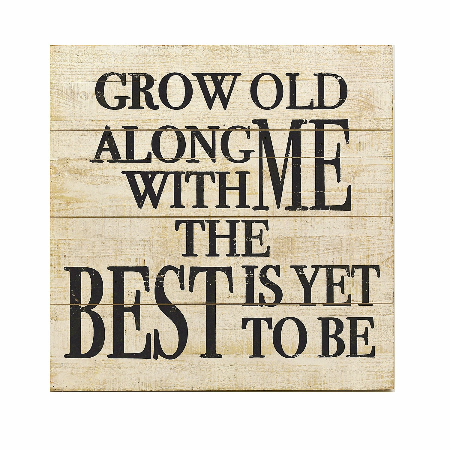 Paris Loft Grow Old Along with Me, The Best is Yet to Be Rustic Wood Wall Sign Plaque, 24x24