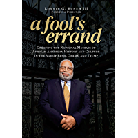 A Fool's Errand: Creating the National Museum of African American History and Culture in the Age of Bush, Obama, and Trump (English Edition)