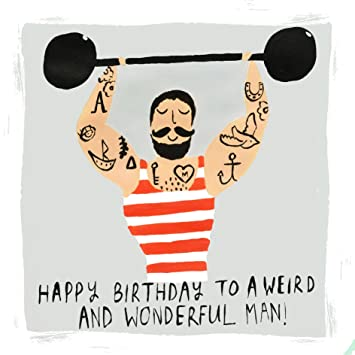 Male Birthday Card Weightlifter Happy Birthday To A Weird And
