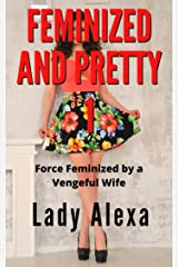Feminized and Pretty 1: Force-feminized by a vengeful wife (Femdom and transgender) Kindle Edition