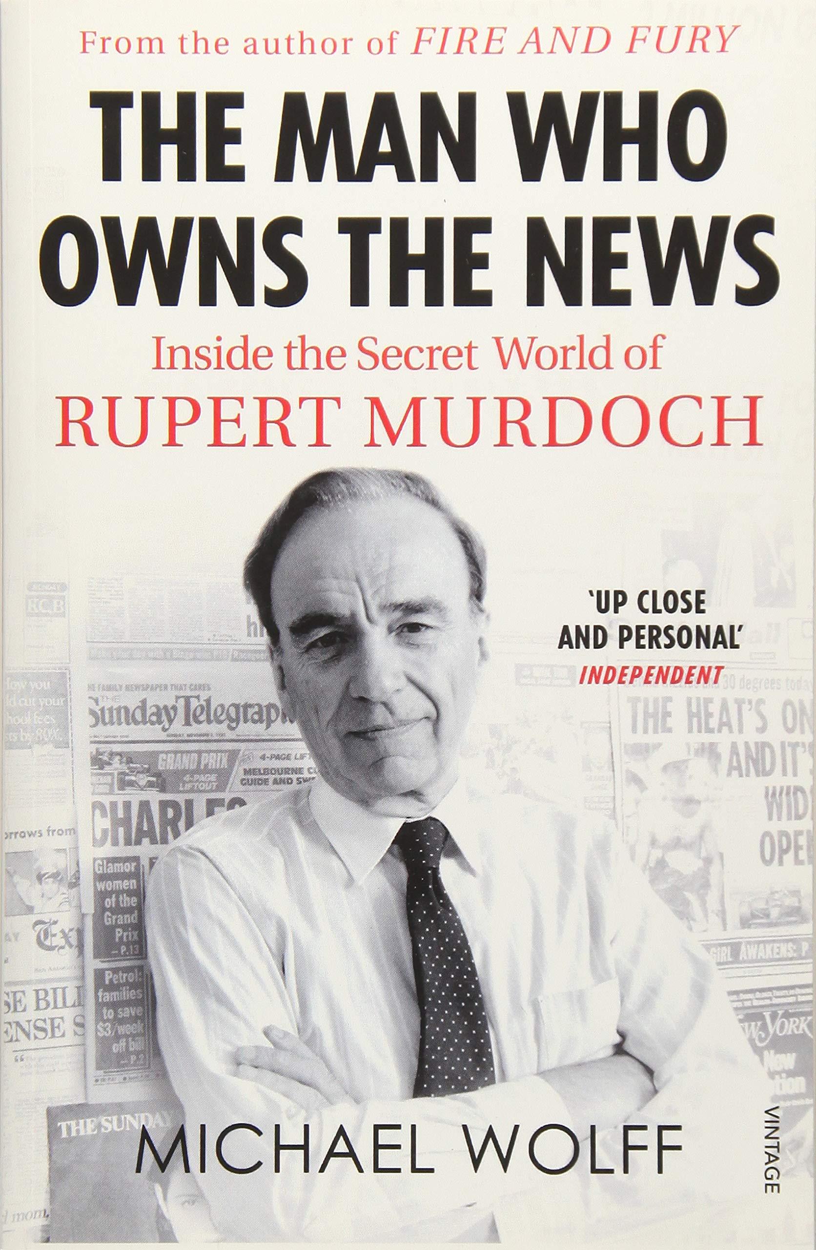 The Man Who Owns the News: Inside the Secret World of Rupert Murdoch