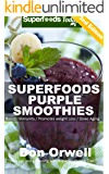 Superfoods Purple Smoothies: Over 40 Blender Recipes, Detox Cleanse Diet, Smoothies for Weight Loss,Detox Green Cleanse, Weight Loss Energy, Whole Foods ... loss - detox smoothie recipes Book 25)