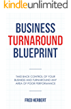 Business Turnaround Blueprint: Take Back Control of Your Business and Turnaround Any Area of Poor Performance (A Business Book for the Hard-Working Business Owner) (English Edition)