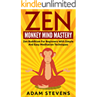 Zen: Monkey Mind Mastery - Zen Buddhism for Beginners with Simple and Easy Meditation Techniques. (English Edition)