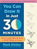 You Can Draw It in Just 30 Minutes: See It and Sketch It in a Half-Hour or Less (English Edition)