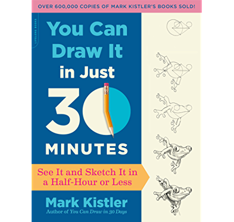 You Can Draw It In Just 30 Minutes See It And Sketch It In A Half Hour Or Less Kindle Edition By Kistler Mark Arts Photography Kindle Ebooks Amazon Com