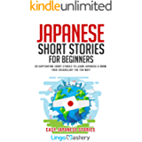 Japanese Short Stories for Beginners: 20 Captivating Short Stories to Learn Japanese & Grow Your Vocabulary the Fun Way…