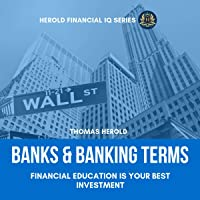 Banks & Banking Terms - Financial Education Is Your Best Investment: The Simple Guide to Banking History, Investment Banking and Finance