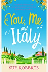 You, Me and Italy: An utterly hilarious and feel good romantic comedy set in the Italian sunshine Kindle Edition