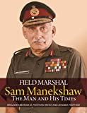 Field Marshal Sam Manekshaw: The Man and His Times