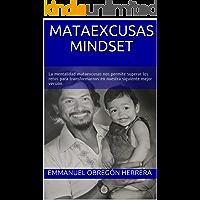 Mataexcusas Mindset: La mentalidad mataexcusas nos permite superar los retos para transformarnos en nuestra siguiente mejor versión.