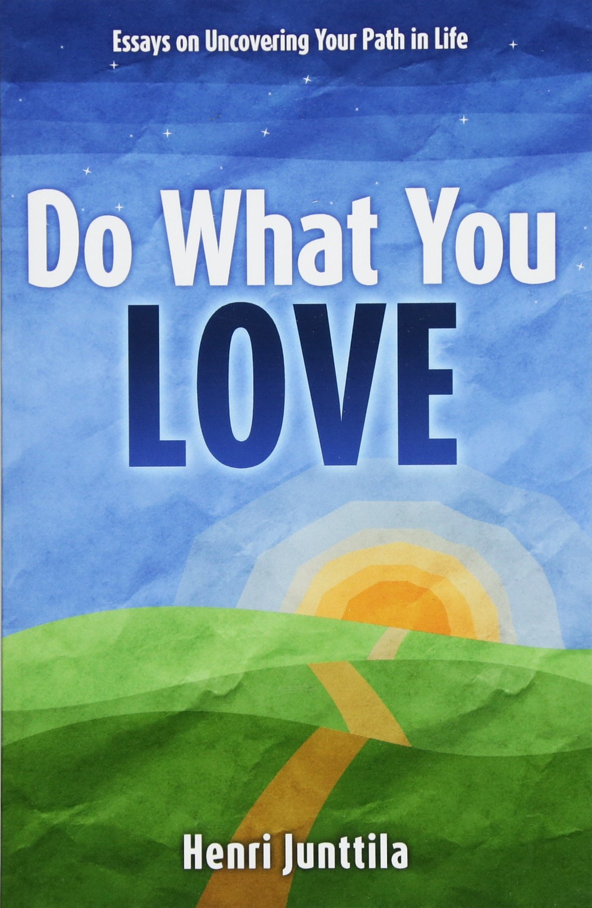 Read Online Do What You Love: Essays on Uncovering Your Path in Life PDF