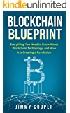 Blockchain Blueprint: Guide to Everything You Need to Know About Blockchain Technology and How it is Creating a Revolution (Books on Bitcoin, Cryptocurrency, Money, Hidden Economy, Ethereum, FinTech)