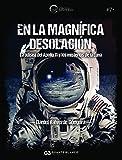 En la magnífica desolación. La odisea del Apollo 11 y los misterios de la Luna