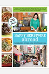 Happy Herbivore Abroad: A Travelogue & Over 135 Fat-Free & Low-Fat Vegan Recipes from Around the World