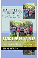 Basic Life Principles: Living How God Meant It To Be For You Kindle Edition