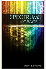 Spectrums of Grace - Communing with a Perfect Life (Inner Revolution Book 2) Kindle Edition