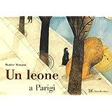 Un leone a Parigi. Ediz. illustrata