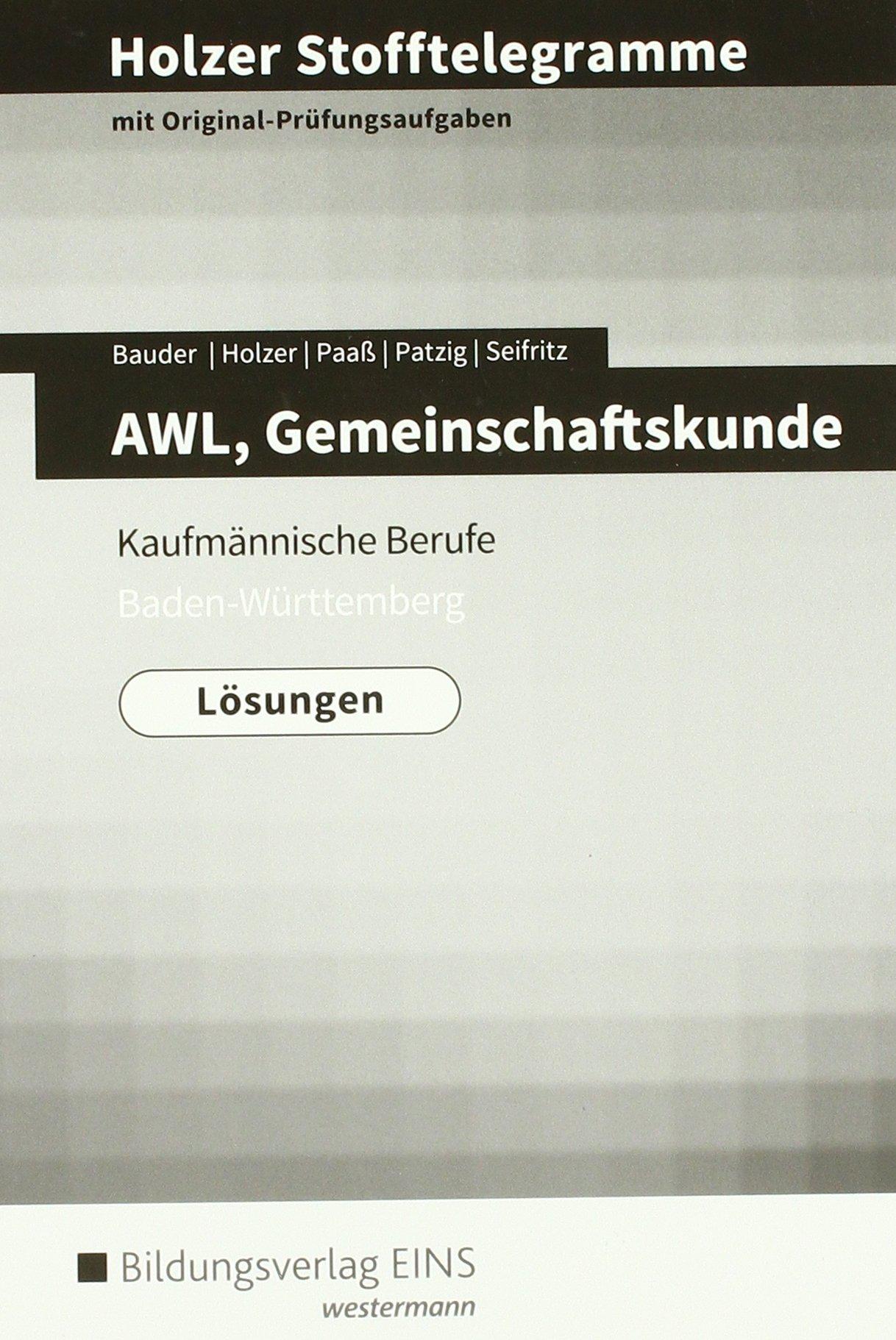 Holzer Stofftelegramme Baden-Württemberg – AWL, Gemeinschaftskunde: Kaufmännische Berufe: Lösungen Taschenbuch – 1. August 2017 Volker Holzer Markus Bauder Thomas Paaß Ulrich Patzig