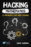 Hacking Mathematics: 10 Problems That Need Solving