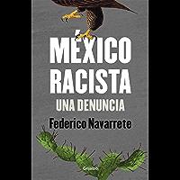 México racista: Una denuncia (Spanish Edition)