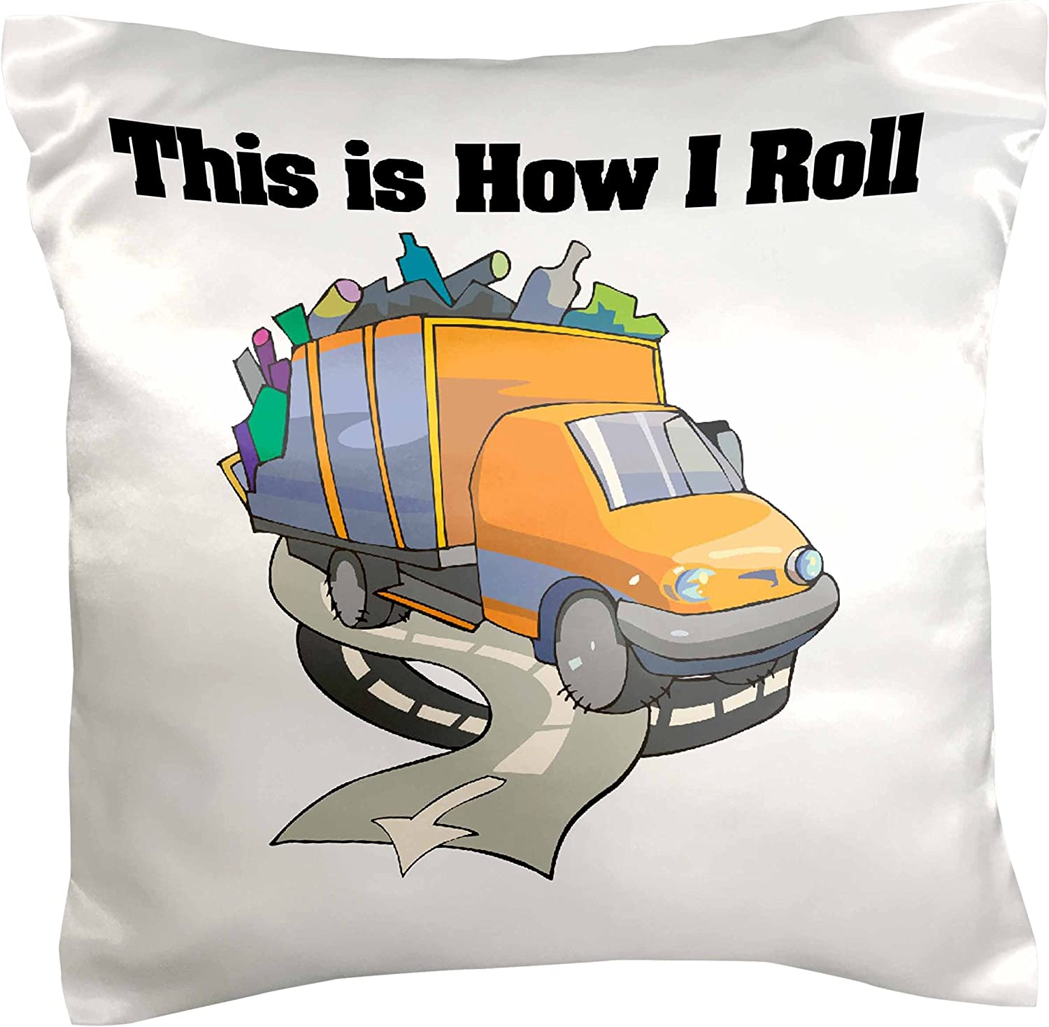 Amazon Com 3drose Pc 102577 1 This Is How I Roll Garbage Truck Garbageman Design Pillow Case 16 By 16 Arts Crafts Sewing
