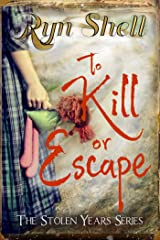 To Kill or Escape (Stolen Years Book 3) Kindle Edition