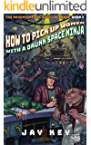 How to Pick Up Women with a Drunk Space Ninja (The Adventures of Duke LaGrange Book 1)