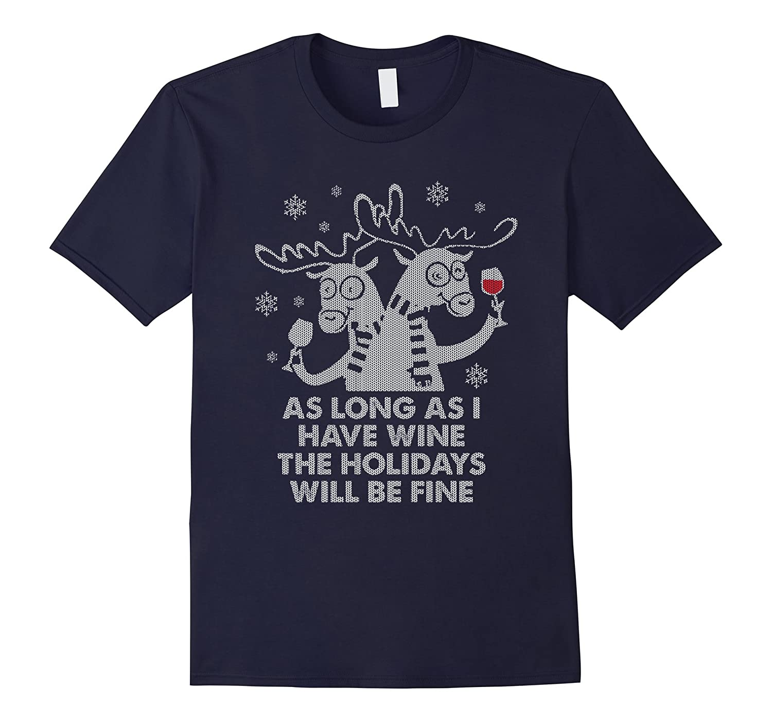 As Long As I Have Wine The Holidays Will Be Fine T Shirts-Art