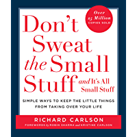 Don't Sweat the Small Stuff and It's All Small Stuff: Simple Ways to Keep the Little Things from Taking Over Your Life…