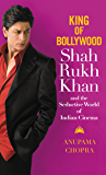 King of Bollywood: Shah Rukh Khan and the Seductive World of Indian Cinema