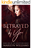 Betrayed by You: A Romantic Suspense Series (The Deception Series Book 1)