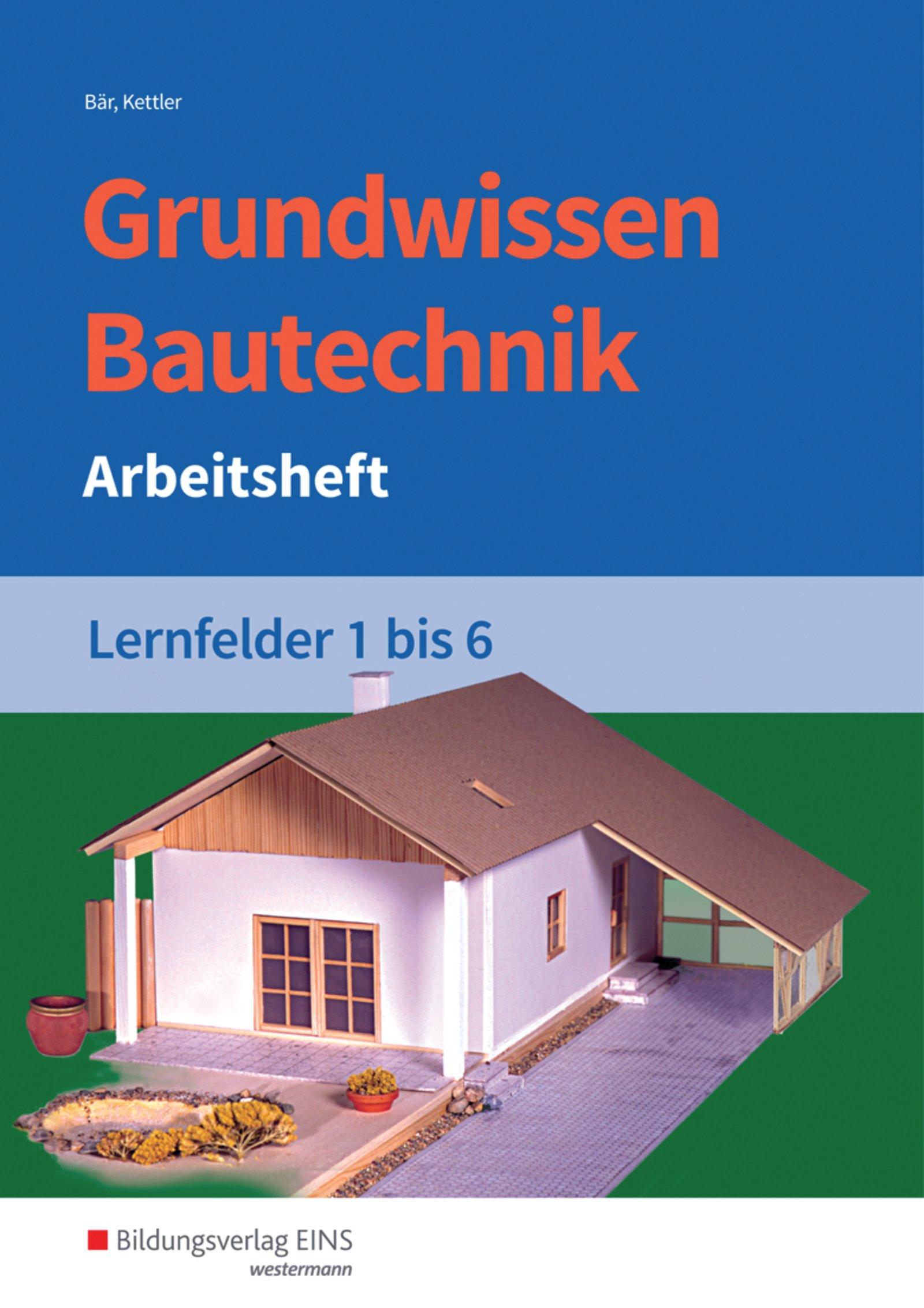 Grundwissen / Fachwissen Bautechnik: Grundwissen Bautechnik: Lernfelder 1-6: Arbeitsheft Taschenbuch – 1. Oktober 2017 Kurt Kettler Wolfgang Hipp Siegrid Hötger Wolfgang Noa