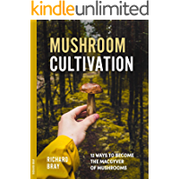 Mushroom Cultivation: 12 Ways to Become the MacGyver of Mushrooms (Urban Homesteading Book 4)