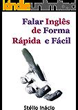 Falar Inglês de Forma Rápida e Fácil (Semanas do Inglês Livro 1)