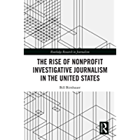 The Rise of NonProfit Investigative Journalism in the United States (Routledge Research in Journalism)