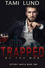 Trapped by the Mob (Detroit Mafia Romance Book 1) Kindle Edition