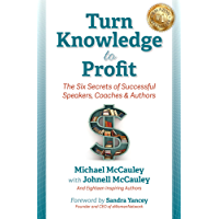 Turn Knowledge to Profit: The Six Secrets of Successful Speakers, Coaches and Authors